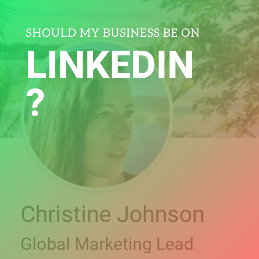 Should my business be on LinkedIn?